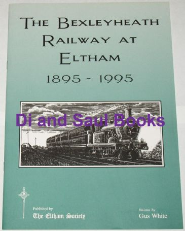 The Bexleyheath Railway at Eltham, 1895-1995, by Gus White